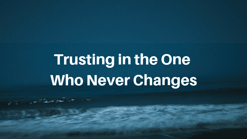 Trusting in the One Who Never Changes