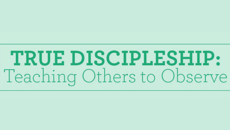 True Discipleship: Teaching Others to Observe